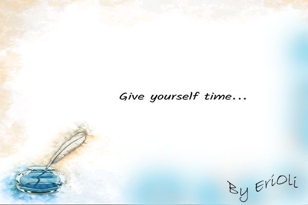 Give yourself time...